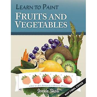 Jackie Shaws Learn to Paint Fruits  Vegetables by Jackie Shaw