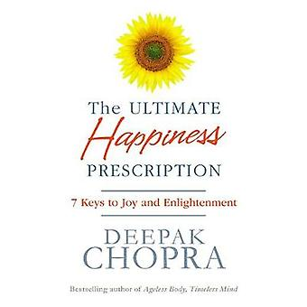 The Ultimate Happiness Prescription - 7 Keys to Joy and Enlightenment