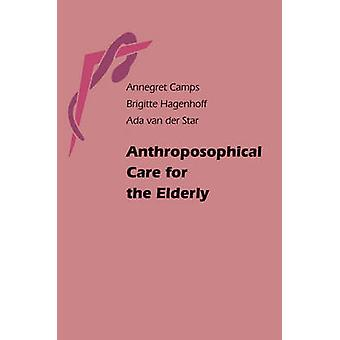 Anthroposophical Care for the Elderly by Annegret Camps - Brigitte Ha