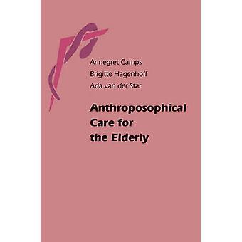 Anthroposophique Care for the Elderly par Annegret Camps - Brigitte Ha
