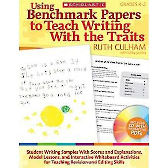 Using Benchmark Papers to Teach Writing with the Traits: Grades K-2 [With CDROM]
