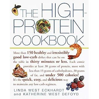 High-protein Cookbook, The: More Than 150 Healthy and Irresistibly Good Low-carb Dishes That Can be on the Table in Thirty Minutes or Less