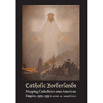 Katolske Borderlands: Kortlægning katolicismen på American Empire, 1905-1935