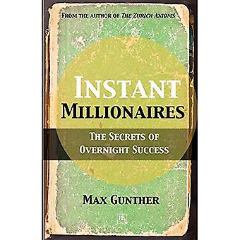 Instant Millionaires: The Secrets of Overnight Success