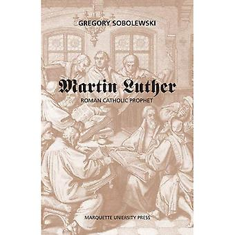 Martin Luther, a Roman Catholic Prophet
