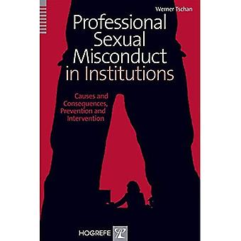 Professional Sexual Misconduct in Institutions: Causes and Consequences, Prevention and Intervention