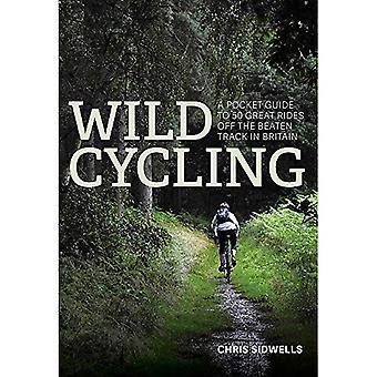 Wilde Radfahren: Ein Pocket Guide zu 50 tolle Fahrten abseits der ausgetretenen Pfade in Großbritannien