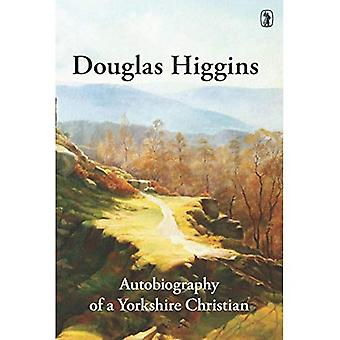 Douglas Higgins: Autobiography of a Yorkshire Christian