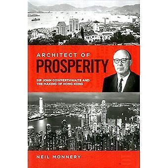 Architect of Prosperity: Sir John Cowperthwaite and the Making of Hong Kong