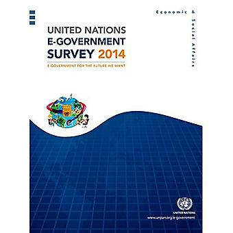 United Nations E-Government Survey 2014: E-Government for the Future We Want