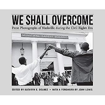 We Shall Overcome: Press Photographs of Nashville during the Civil Rights Era (A Frist Center for the Visual Arts Title)