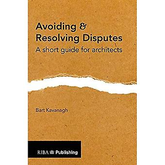 Avoiding and Resolving Disputes: A Short Guide for Architects