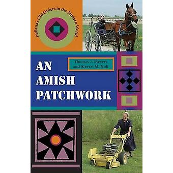 An Amish Patchwork Indianas Old Orders in the Modern World by Meyers & Thomas J.