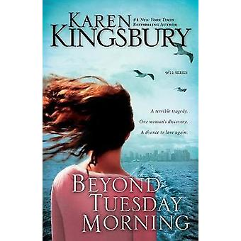 Beyond Tuesday Morning Sequel to the Bestselling One Tuesday Morning by Kingsbury & Karen