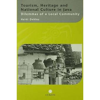 Tourism Heritage and National Culture in Java Dilemmas of a Local Community by Dahles & Heidi