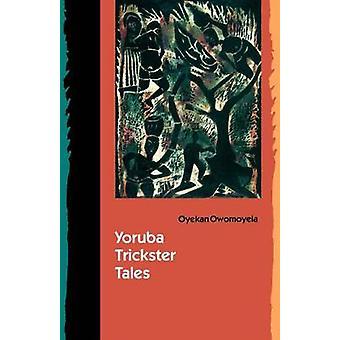 Yoruba Trickster Tales by Owomoyela & Oyekan