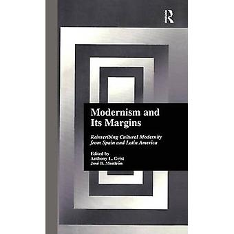 Modernism and Its Margins  Reinscribing Cultural Modernity from Spain and Latin America by Geist & Anthony