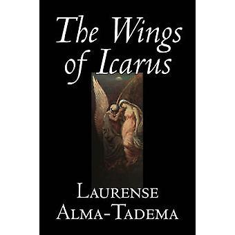 The Wings of Icarus by Laurense AlmaTadema Fiction Literary Classics by AlmaTadema & Laurense