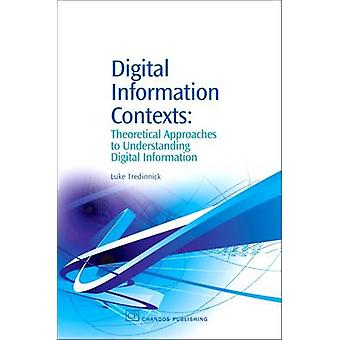 Digital Information Contexts Theoretical Approaches to Understanding Digital Information by Tredinnick & Luke