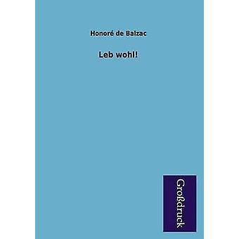 Leb Wohl by De Balzac & Honore