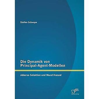 Sterben Sie Dynamik von PrincipalAgentModellen negative Selektion Und Moral-Hazard durch Schwope & Steffen