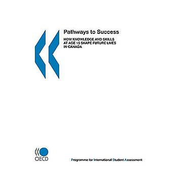 PISA Pathways to Success  How Knowledge and Skills at Age 15 Shape Future Lives in Canada by OECD Publishing