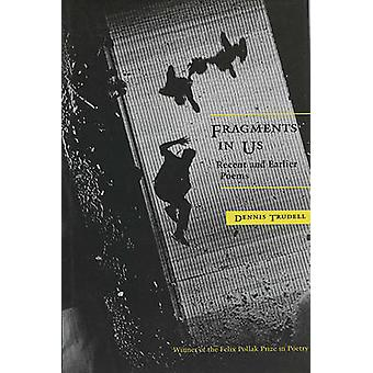 Fragments in Us - Recent and Earlier Poems by Dennis Trudell - Philip