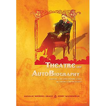 Theatre and Autobiography - Writing and Performing Lives in Theory and