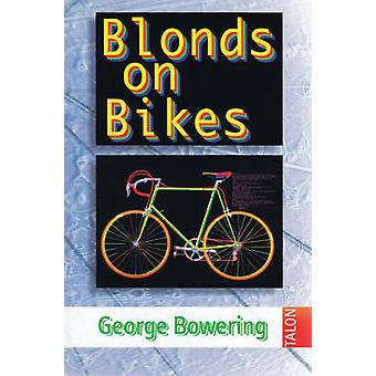 Blonds on Bikes by George Bowering - 9780889223813 Book