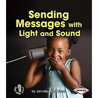 Sending Messages with Light and Sound by Jennifer Boothroyd - 9781467