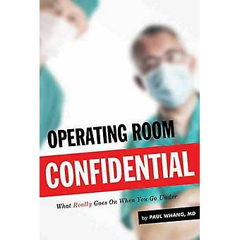Operating Room Confidential - What Really Goes on When You Go Under by