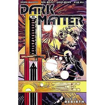 Dark Matter Volume 1 - Rebirth by Garry Brown - Joseph Mallozzi - Paul