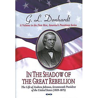 In the Shadow of the Great Rebellion - The Life of Andrew Johnson - Se