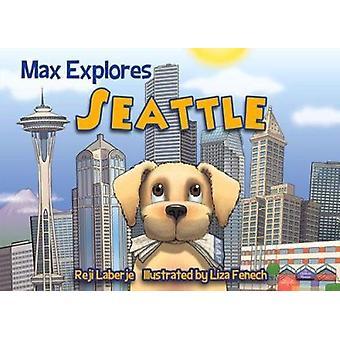 Max Explores Seattle by Reji Laberje - Liza Fenech - 9781629371030 Bo