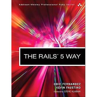 The Rails 5 Way by Obie Fernandez - 9780134657677 Book