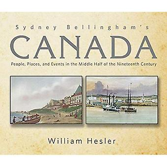 Sydney Bellingham's Canada: People, Places and Events in the Middle Half of thea� 19th Century
