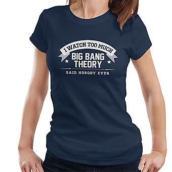 Ik kijk teveel Big Bang Theory zei niemand ooit Women's T-Shirt