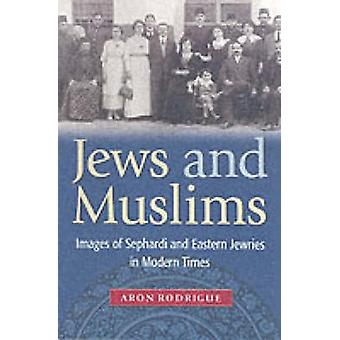 Jews and Muslims - Images of Sephardi and Eastern Jewries in Modern Ti