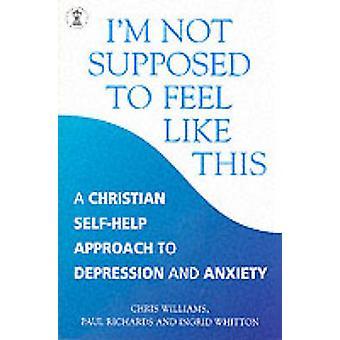 Ik ben niet verondersteld om het gevoel dat dit - een christelijke benadering van Depressio