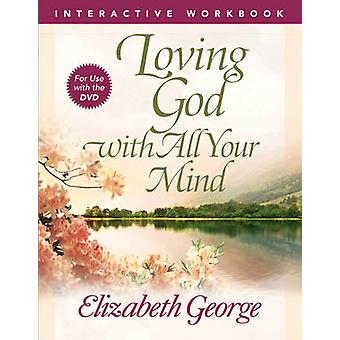 Loving God with All Your Mind Interactive Workbook by Elizabeth Georg