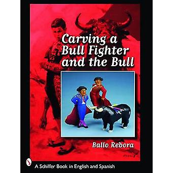 Carving a Bull Fighter and the Bull by Ballo Rebora - 9780764329104 B