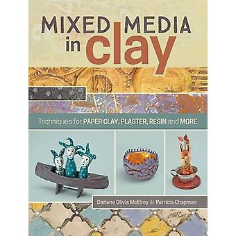 Mixed Media in Clay - Techniques for Paper Clay - Plaster - Resin and