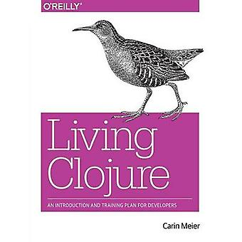 Living Clojure - From Beginning Steps to Thriving as a Clojure Develop