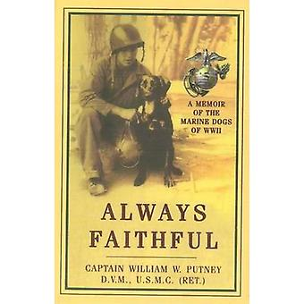 Always Faithful - A Memoir of the Marine Dogs of WWII by William W. Pu