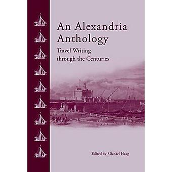 An Alexandria Anthology - Travel Writing Through the Centuries by Mich