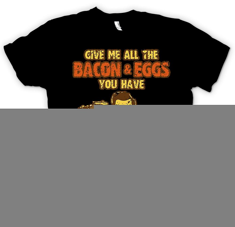 Mens T-shirt - Give Me All The Bacon And Eggs You Have
