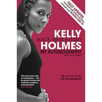 Kelly Holmes - Black - White and Gold - My Autobiography by Kelly Holm