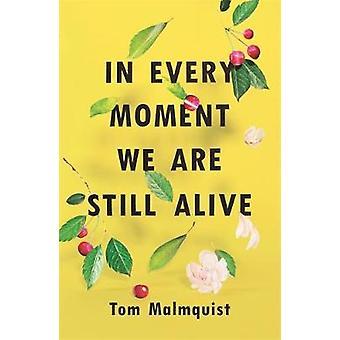 In jedem Moment sind wir noch am Leben von Tom Malmquist - 9781473640023 B