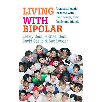Living with Bipolar - A Practical Guide for Those with the Disorder -