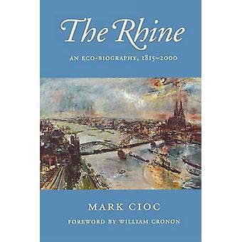 Le Rhin - une éco-biographie - 1815 - 2000 par Mark Cioc - William Cronon
